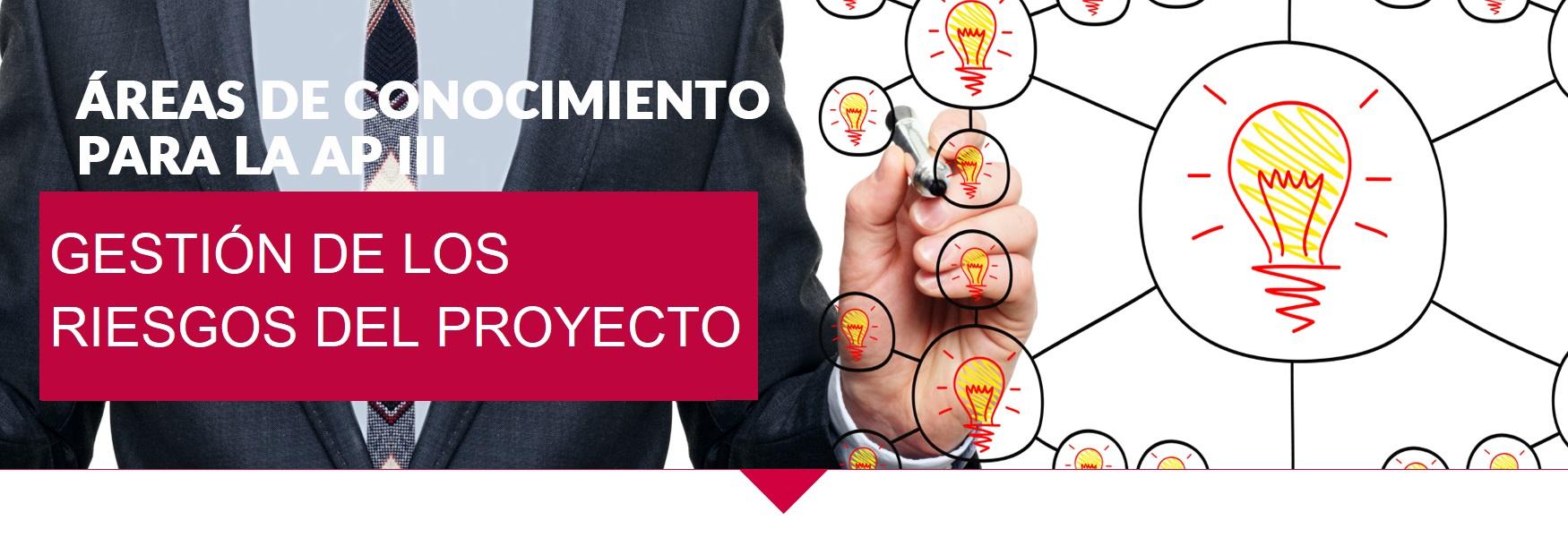 Áreas del Conocimiento para la Administración de Proyectos III (Gestión de los riesgos del proyecto)